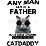 Any Man Can Be A Father, Special To Be Cat Daddy