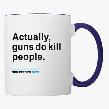 PeopleGun Our Guns Control March Coffee Mug Lives Kill For Actually Do iuXZPkO