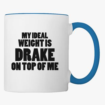 My Ideal Weight Is Drake On Top Of Me Coffee Mug Kidozi