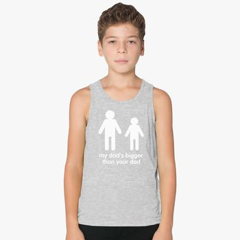 6facc8f34 my dad is bigger than your dad Kids Tank Top | Kidozi.com