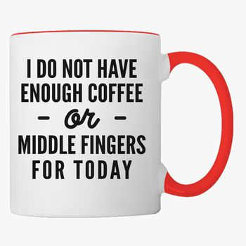 I Do Not Enough Coffee Or Middle Fingers For Today Coffee Mug Kidozi Com