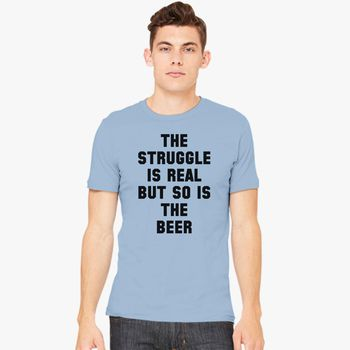 d6234c1f1 Struggle is real but so is the beer Men's T-shirt | Kidozi.com
