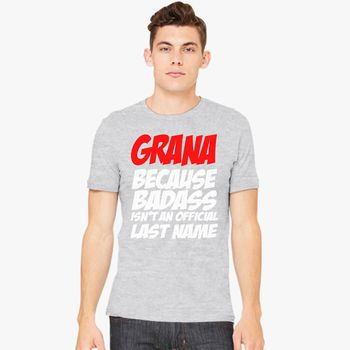 Grana Because Badass Is Not An Official Last Name Men's T-shirt - Kidozi com