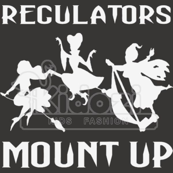 Regulators Mount Up : Regulators, we regulate any stealing of his property and we damn good too.
