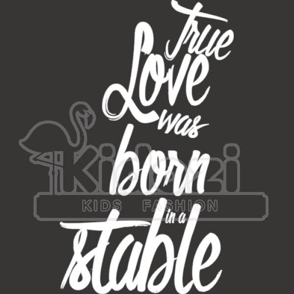 True Love Was Born In A Stable Toddler T Shirt Kidozi Com