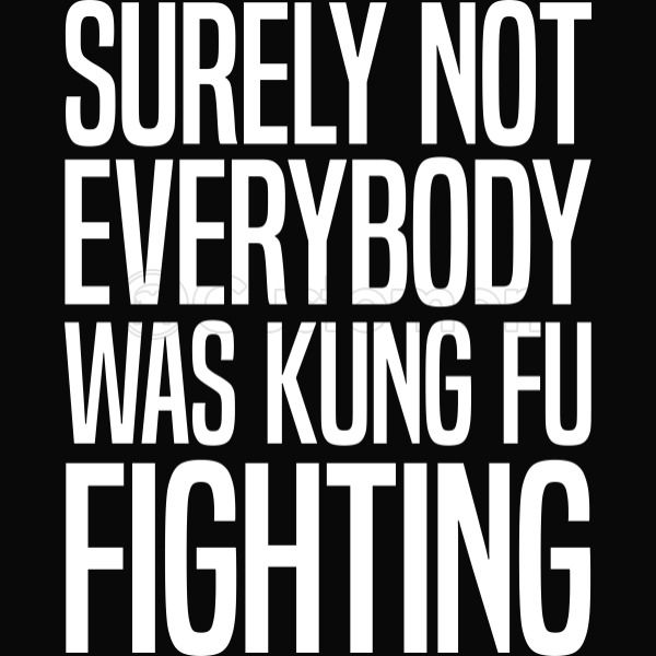 Image result for surely not everybody was kung fu fighting