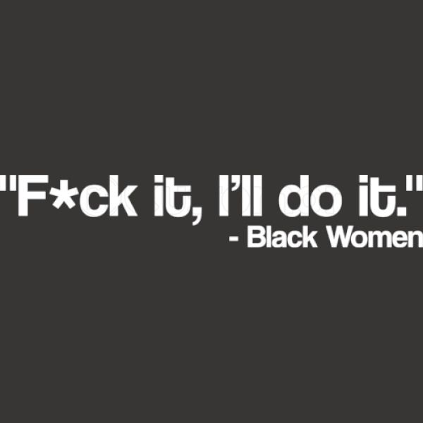 F it I\'ll do it, black women, black people quotes, black woman, urban  culture, black culture iPhone 6/6S Case - Kidozi.com
