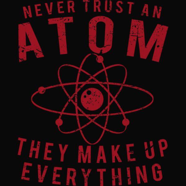 e8d50fa7 Never Trust An Atom They Make Up Everything T-Shirt Apron | Kidozi.com