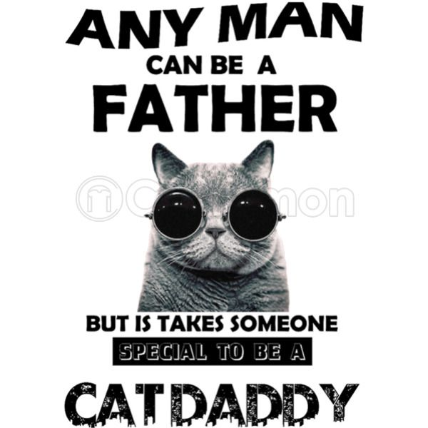 40110c1b Any Man Can Be A Father, Special To Be Cat Daddy Baby Onesies ...