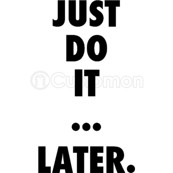 Just Do It Later Men\'s T-shirt - Kidozi.com