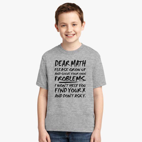 Dear Math Solve Your Own Problem Kid/'s T-Shirt Children Boys Girls Unisex Top