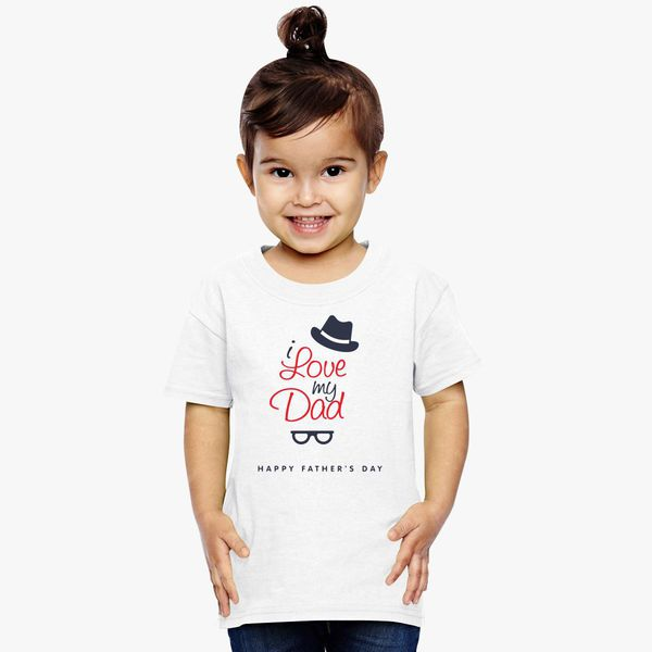 ac651956 Happy Fathers day I Love My Dad Toddler T-shirt | Kidozi.com