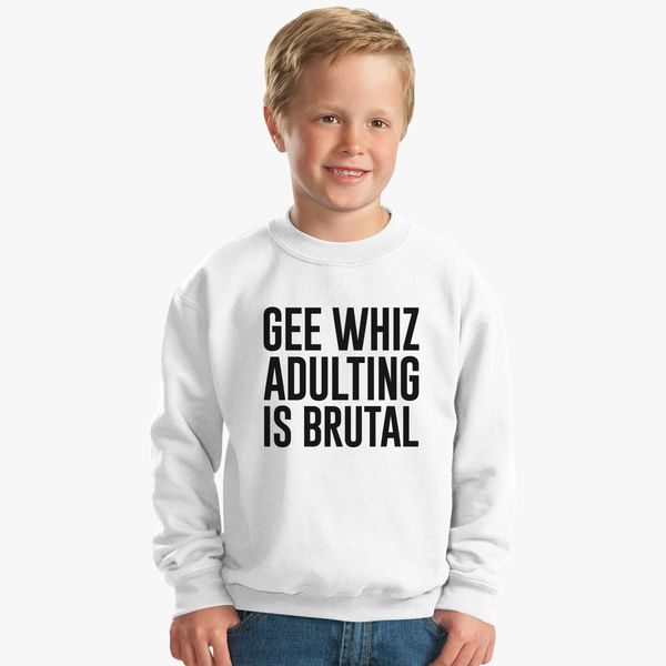 4f89cd5de91 Gee Whiz Adulting Is Brutal Kids Sweatshirt