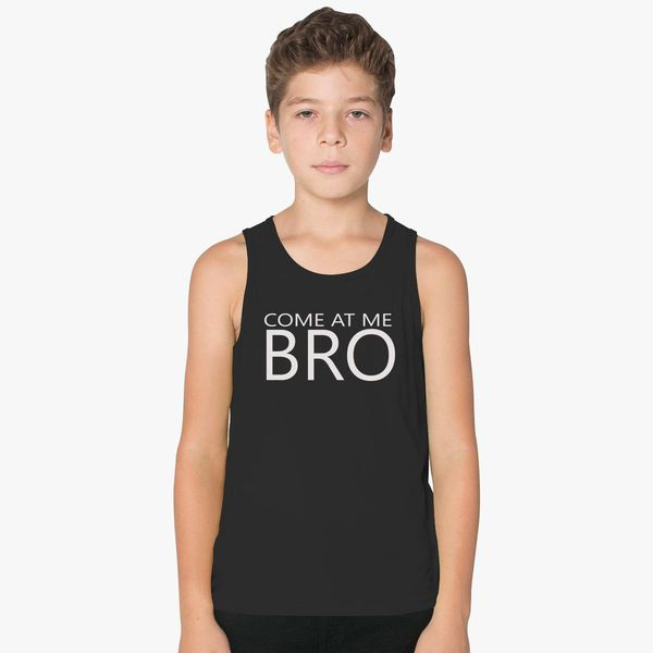 8a8cad04b3b88f come at me bro Kids Tank Top +more
