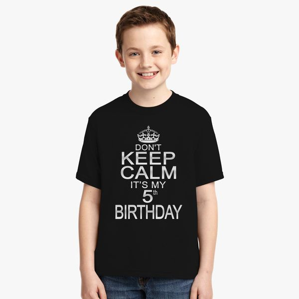 DONT KEEP CALM ITS MY 5TH BIRTHDAY Youth T Shirt More