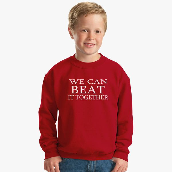 we can beat it together Kids Sweatshirt | Kidozi com