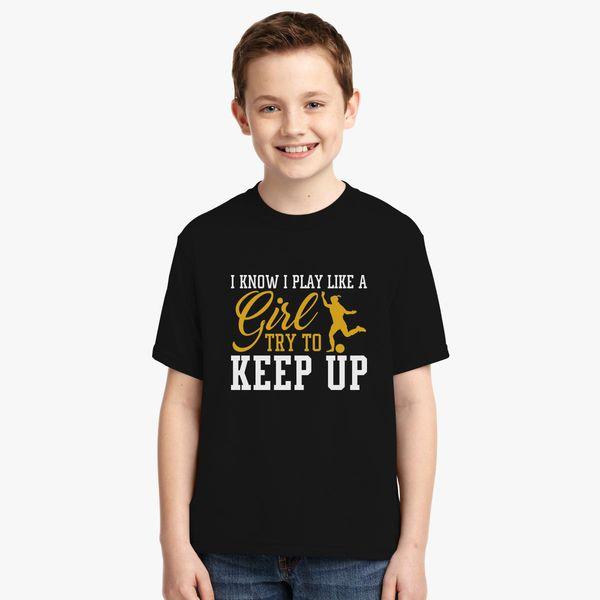 5fa6331d i know i play like a girl soccer try to keep up Youth T-shirt   Kidozi.com