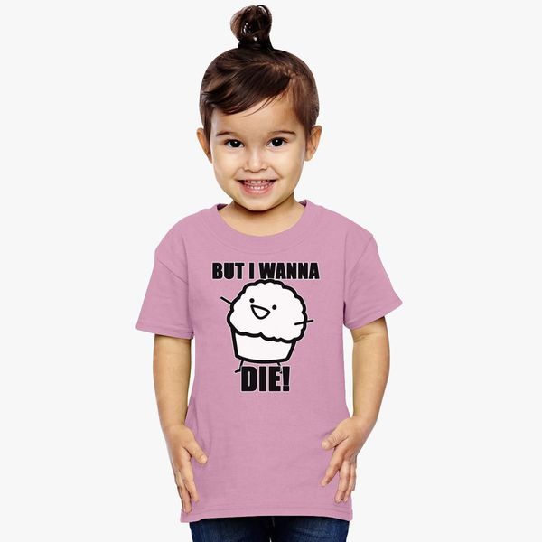 Muffin But I Wanna Die Toddler T Shirt Kidozicom