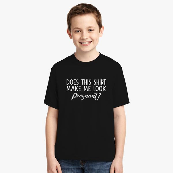 d357363849121 Does This Shirt Make Me Look Pregnant Youth T-shirt | Kidozi.com