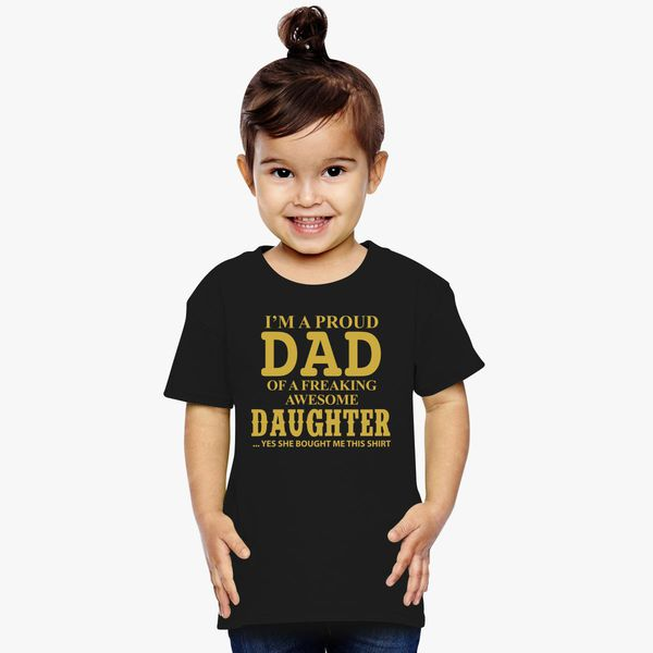 09cf92d1 I'm A Proud Dad of A Freaking Awesome Daughter Toddler T-shirt | Kidozi.com