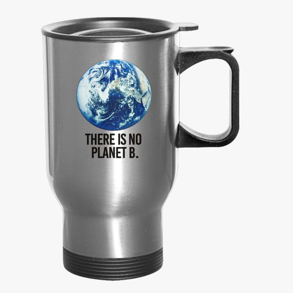 There S No Planet B Travel Mug Kidozi Com