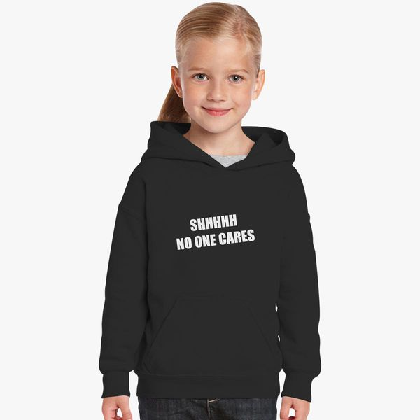 shhh no one cares kids hoodie kidozicom