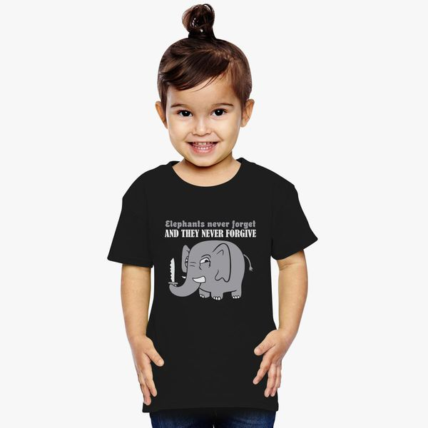 75508dd8 Elephants Never Forget And They Never Forgive Toddler T-shirt | Kidozi.com
