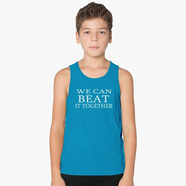 we can beat it together Kids Tank Top   Kidozi com