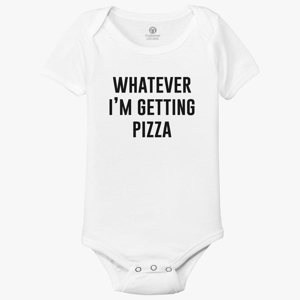 f177a28d7 Whatever I'm Getting Pizza Cute Pizza Funny Saying Baby Onesies ...