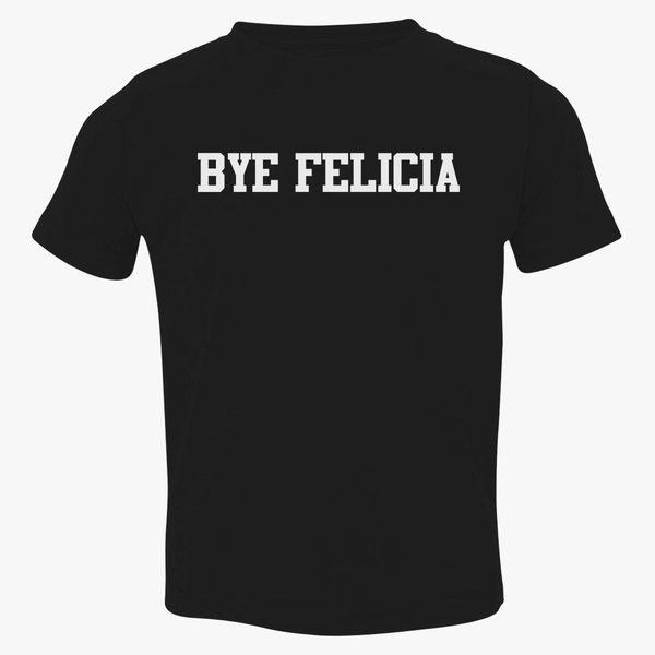 ab013a68cdc Bye Felicia Toddler T-shirt ...