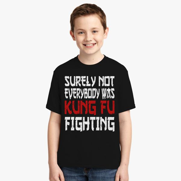 a39c98348 Surely Not Everybody was Kung Fu Fighting 1 Youth T-shirt | Kidozi.com