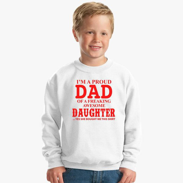 96aac05f I'm A Proud Dad of A Freaking Awesome Daughter Kids Sweatshirt ...