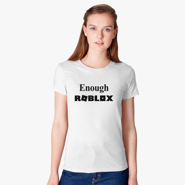 Enough Roblox Women S T Shirt Kidozi Com