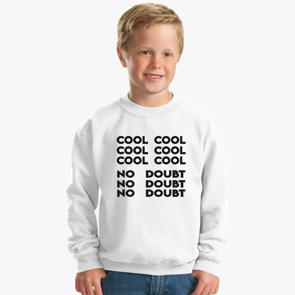 72cdf82e794c3 Cool, No Doubt Kids Sweatshirt | Kidozi.com