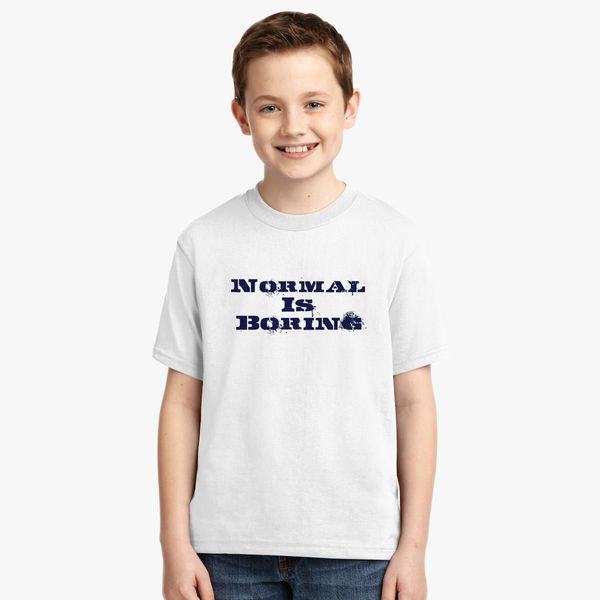 1afdce3a601a Normal Is Boring Youth T-shirt | Kidozi.com