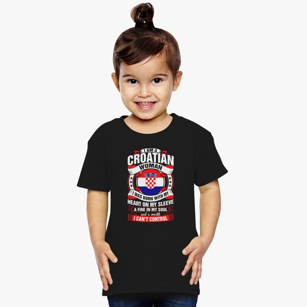 6d6097ba I Am A Croatian Woman Heart Sleeve Fire In Soul Toddler T-shirt +more